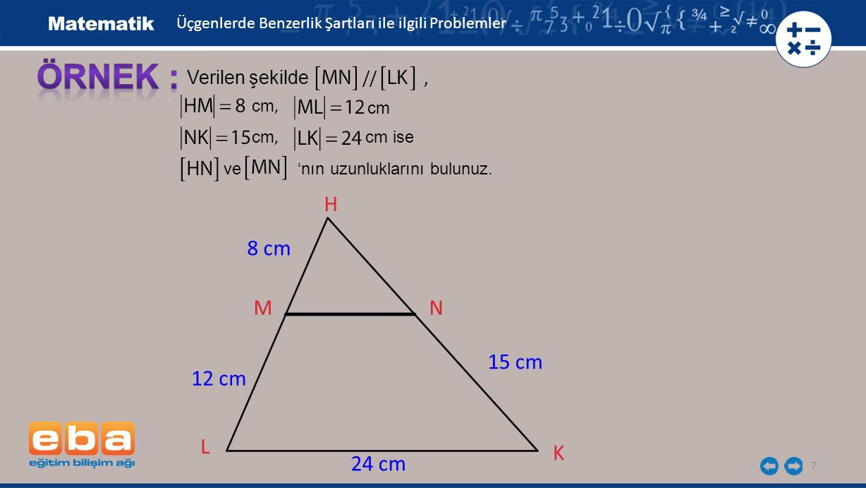 8 s(HMN) = s(HLK) (yöndeş açılar) s(HNM) = s(HKL) ( yöndeş açılar) HMN HLK olur.