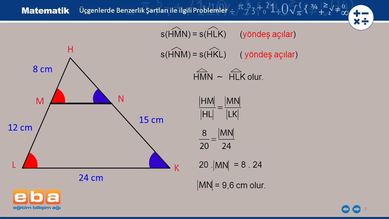9 M K 12 cm 15 cm N L H 24 cm 8 cm 20x = 8x + 120 12x = 120 = 10 cm olur.