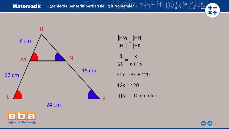 10 Verilen şekilde, = 12 cm ve = 16 cm ise kaç cm'dir .