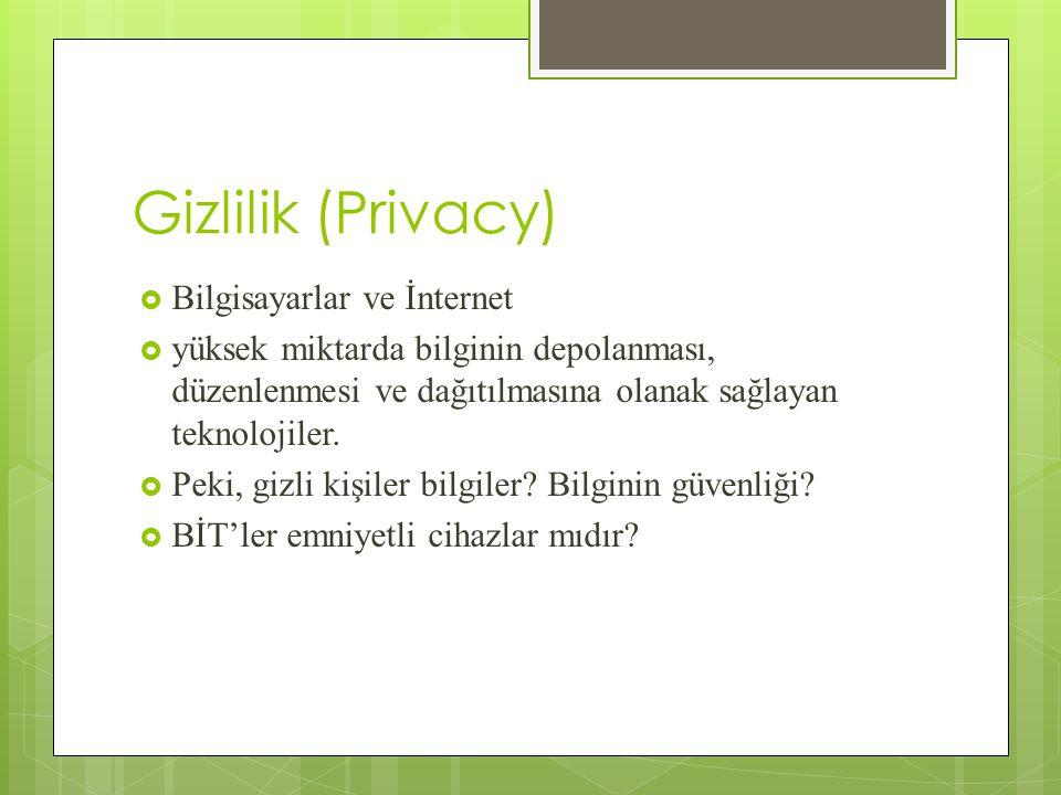 Gizlilik (Privacy)  Bilgisayarlar ve İnternet  yüksek miktarda bilginin depolanması, düzenlenmesi ve dağıtılmasına olanak sağlayan teknolojiler.