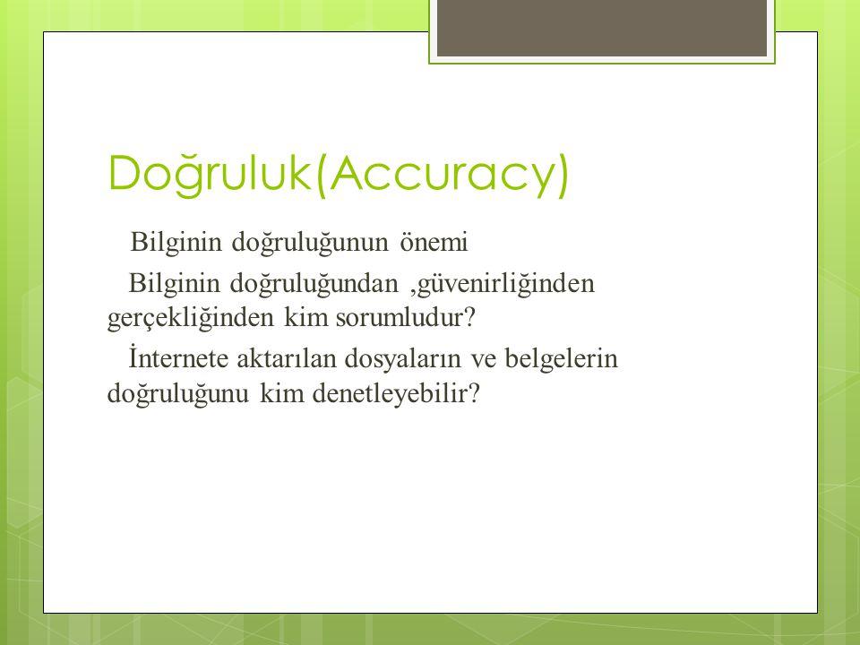 Doğruluk(Accuracy) Bilginin doğruluğunun önemi Bilginin doğruluğundan,güvenirliğinden gerçekliğinden kim sorumludur.