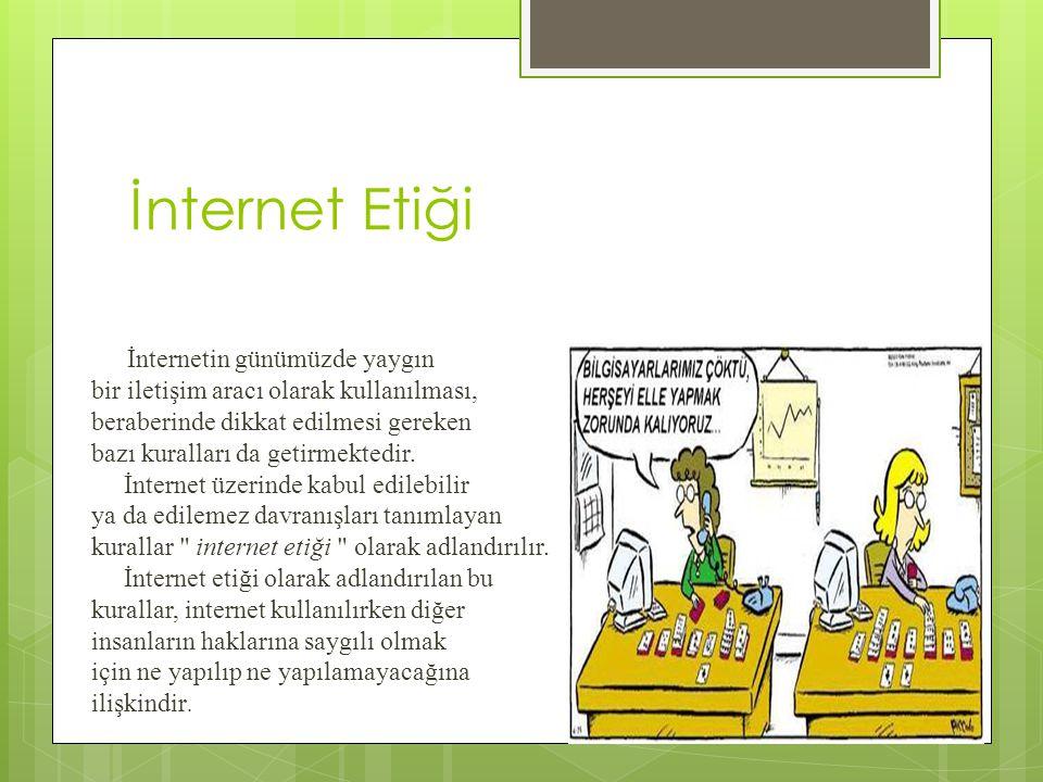İnternet Etiği İnternetin günümüzde yaygın bir iletişim aracı olarak kullanılması, beraberinde dikkat edilmesi gereken bazı kuralları da getirmektedir.