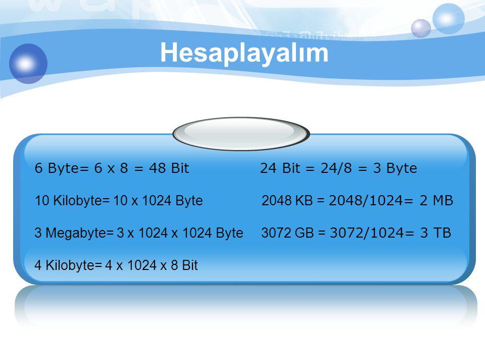 6 Byte= 6 x 8 = 48 Bit 24 Bit = 24/8 = 3 Byte 10 Kilobyte= 10 x 1024 Byte 2048 KB = 2048/1024= 2 MB 3 Megabyte= 3 x 1024 x 1024 Byte 3072 GB = 3072/10