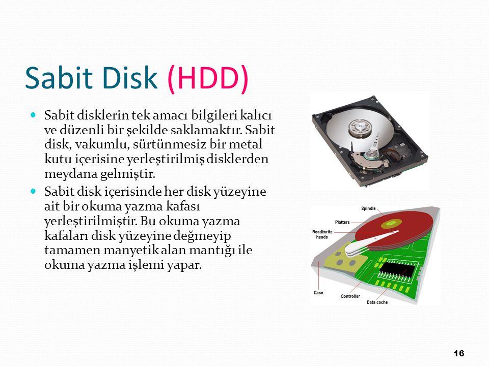Sabit Disk (HDD) Sabit disklerin tek amacı bilgileri kalıcı ve düzenli bir şekilde saklamaktır. Sabit disk, vakumlu, sürtünmesiz bir metal kutu içeris