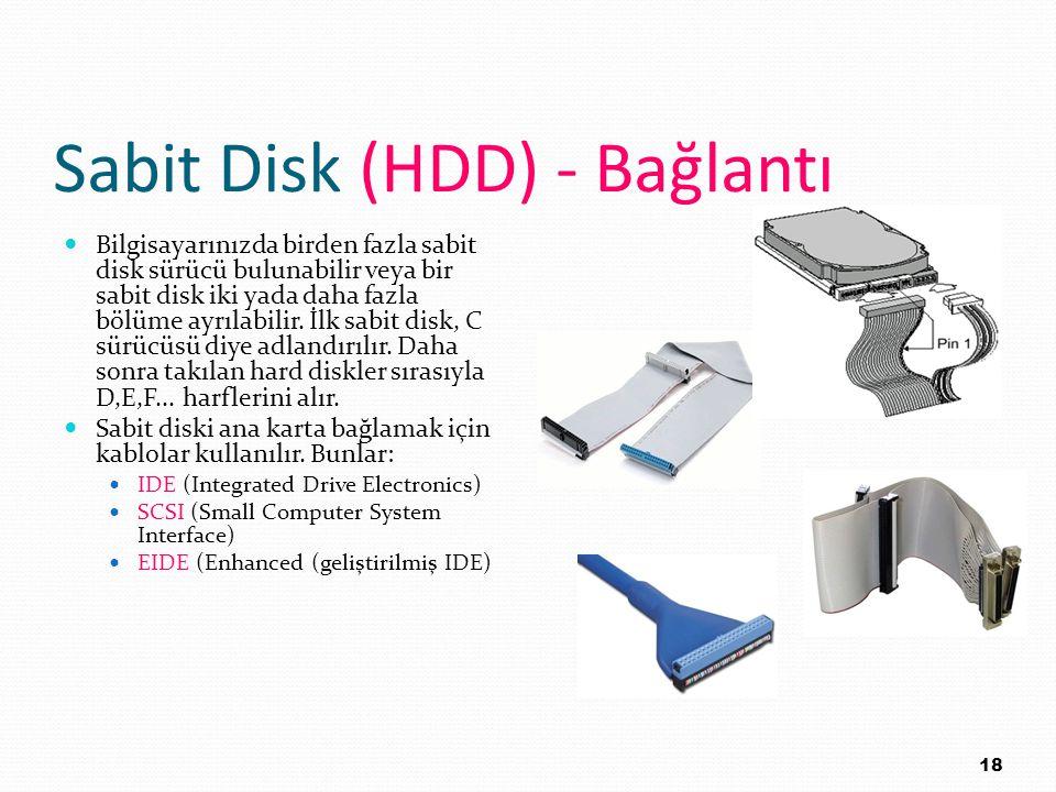 Sabit Disk (HDD) - Bağlantı Bilgisayarınızda birden fazla sabit disk sürücü bulunabilir veya bir sabit disk iki yada daha fazla bölüme ayrılabilir. İl
