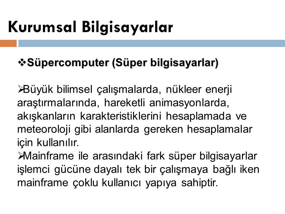 Kurumsal Bilgisayarlar Slayt 29  Süpercomputer (Süper bilgisayarlar)  Büyük bilimsel çalışmalarda, nükleer enerji araştırmalarında, hareketli animas