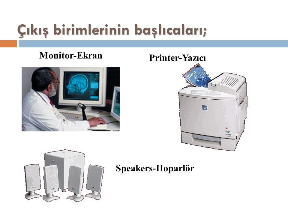 Çıkış birimlerinin başlıcaları; Monitor-Ekran Printer-Yazıcı Speakers-Hoparlör