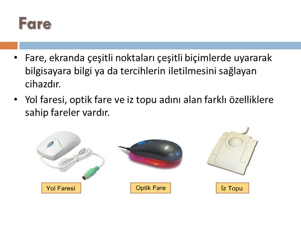 Fare Fare, ekranda çeşitli noktaları çeşitli biçimlerde uyararak bilgisayara bilgi ya da tercihlerin iletilmesini sağlayan cihazdır. Yol faresi, optik