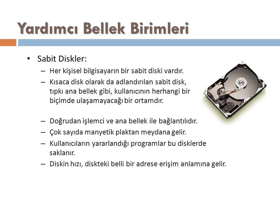 Yardımcı Bellek Birimleri Sabit Diskler: – Her kişisel bilgisayarın bir sabit diski vardır. – Kısaca disk olarak da adlandırılan sabit disk, tıpkı ana