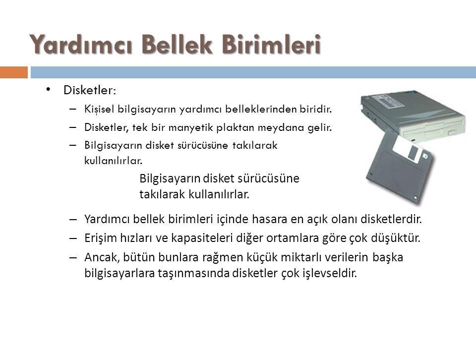 Yardımcı Bellek Birimleri Disketler: – Kişisel bilgisayarın yardımcı belleklerinden biridir. – Disketler, tek bir manyetik plaktan meydana gelir. – Bi