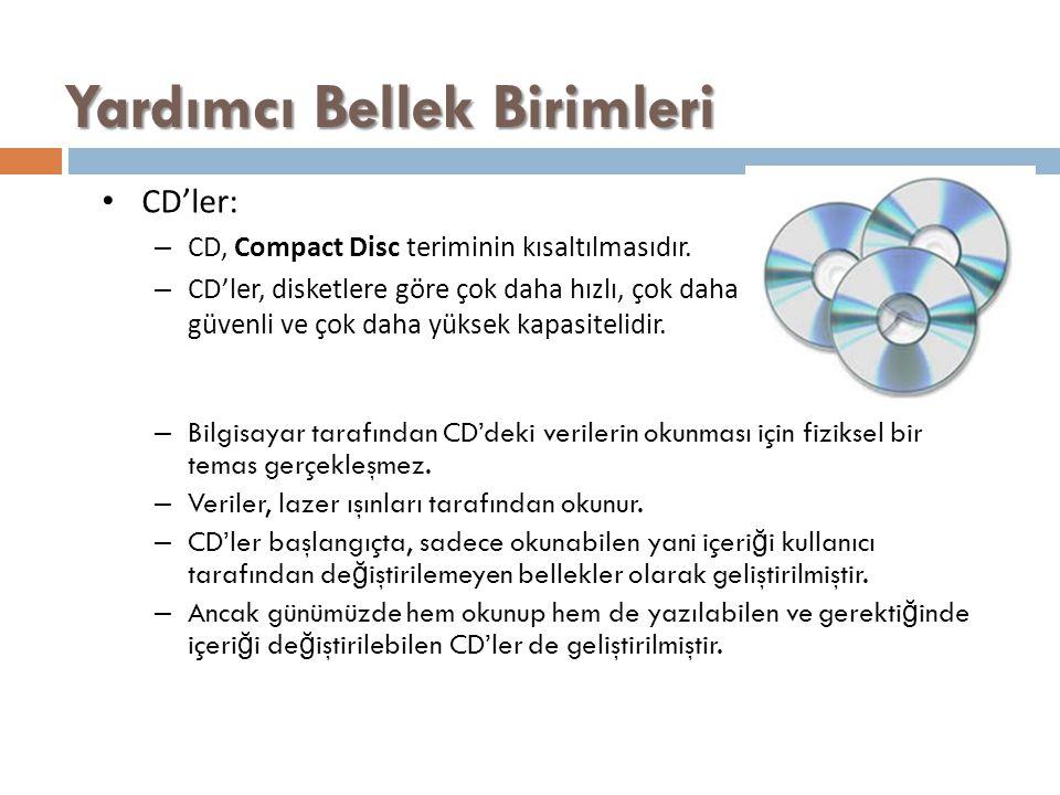 Yardımcı Bellek Birimleri CD'ler: – CD, Compact Disc teriminin kısaltılmasıdır. – CD'ler, disketlere göre çok daha hızlı, çok daha güvenli ve çok daha