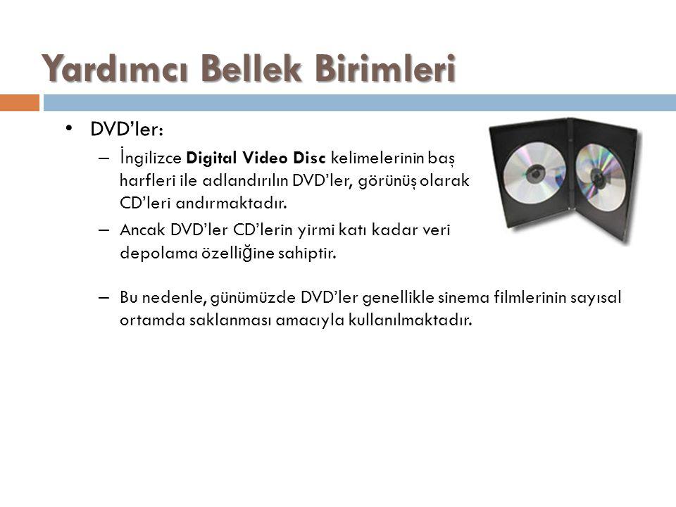 Yardımcı Bellek Birimleri DVD'ler: –İ ngilizce Digital Video Disc kelimelerinin baş harfleri ile adlandırılın DVD'ler, görünüş olarak CD'leri andırmak