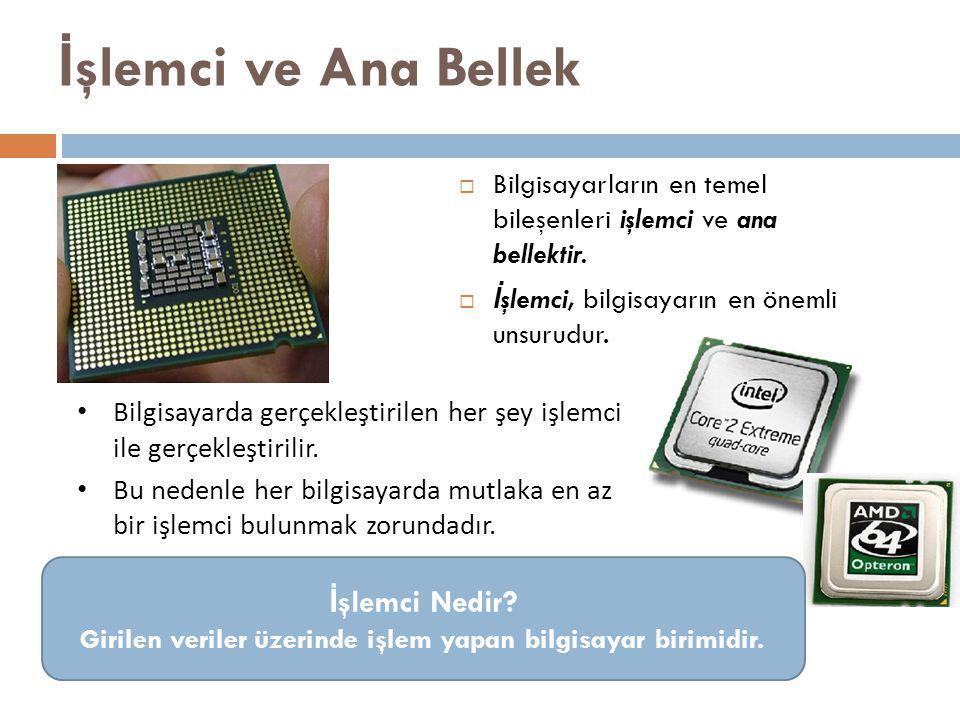 İ şlemci ve Ana Bellek  Bilgisayarların en temel bileşenleri işlemci ve ana bellektir.  İ şlemci, bilgisayarın en önemli unsurudur. Bilgisayarda ger