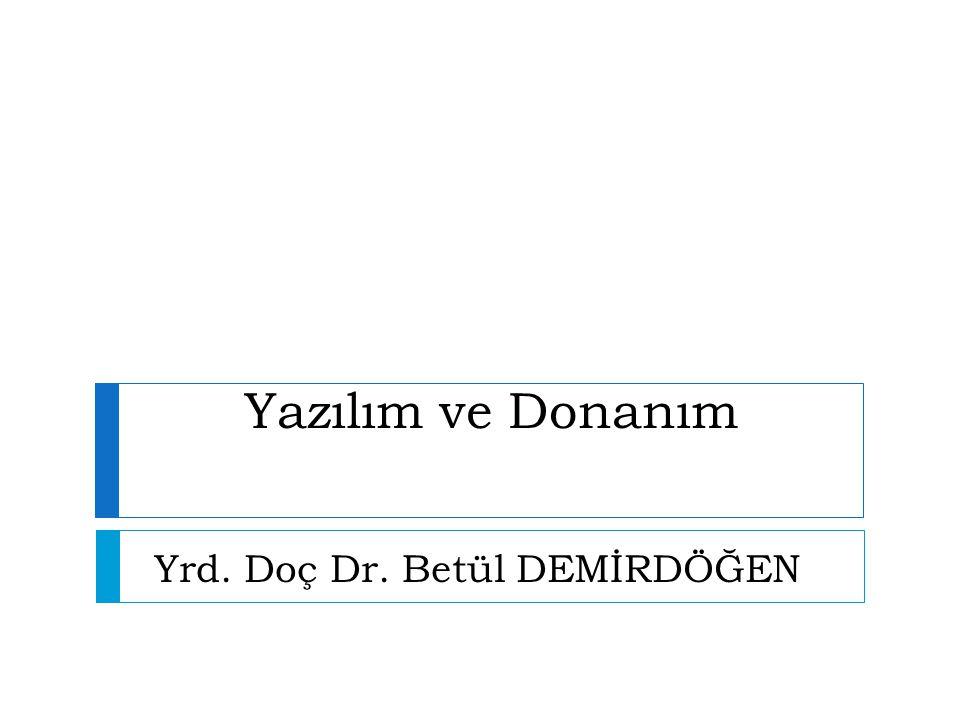 Yazılım ve Donanım Yrd. Doç Dr. Betül DEMİRDÖĞEN