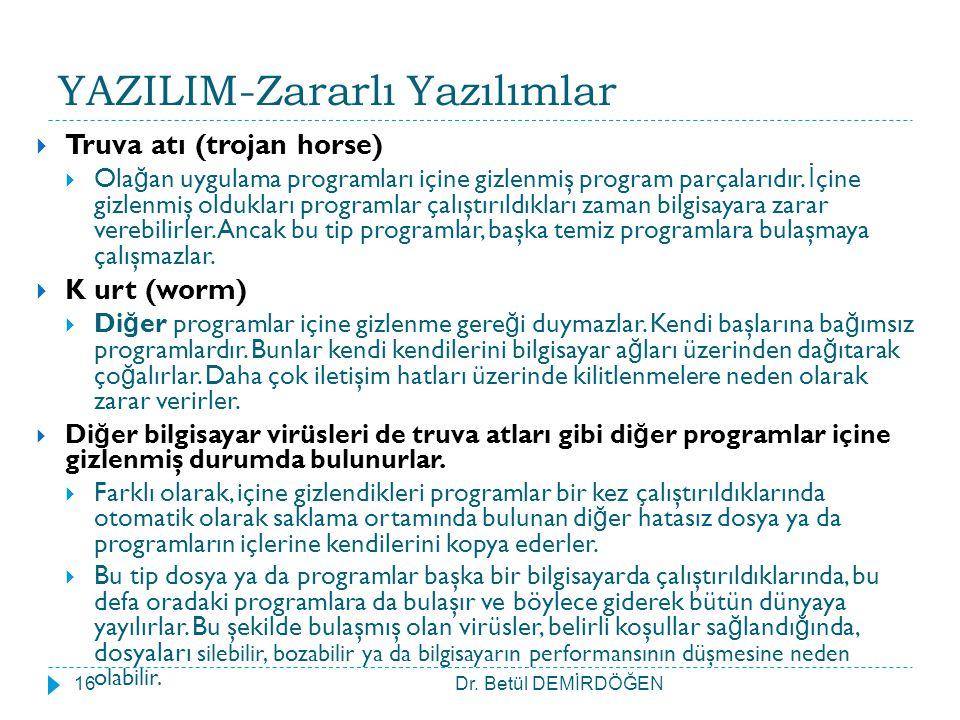 YAZILIM-Zararlı Yazılımlar  Truva atı (trojan horse)  Ola ğ an uygulama programları içine gizlenmiş program parçalarıdır. İ çine gizlenmiş oldukları