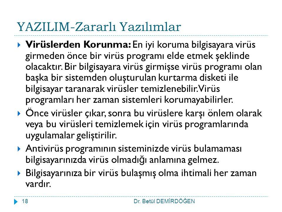YAZILIM-Zararlı Yazılımlar  Virüslerden Korunma: En iyi koruma bilgisayara virüs girmeden önce bir virüs programı elde etmek şeklinde olacaktır. Bir