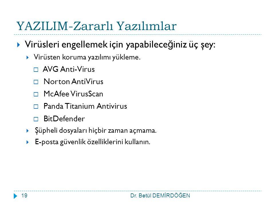 YAZILIM-Zararlı Yazılımlar  Virüsleri engellemek için yapabilece ğ iniz üç şey:  Virüsten koruma yazılımı yükleme.  AVG Anti-Virus  Norton AntiVir