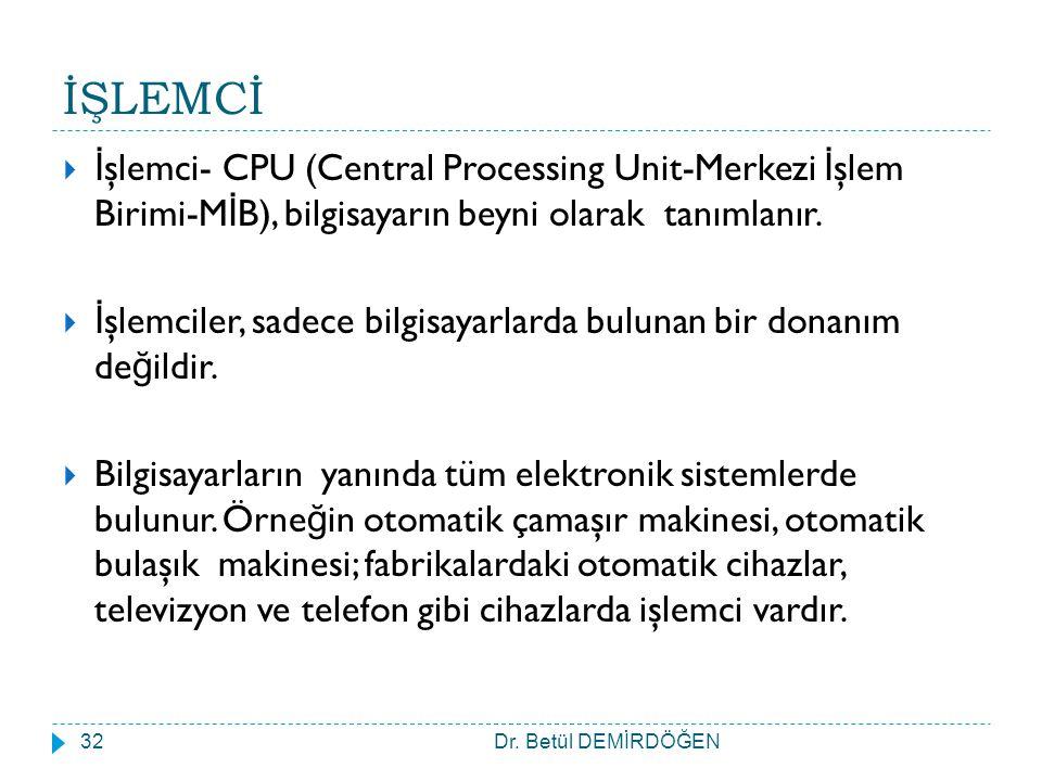 İŞLEMCİ  İ şlemci- CPU (Central Processing Unit-Merkezi İ şlem Birimi-M İ B), bilgisayarın beyni olarak tanımlanır.  İ şlemciler, sadece bilgisayarl