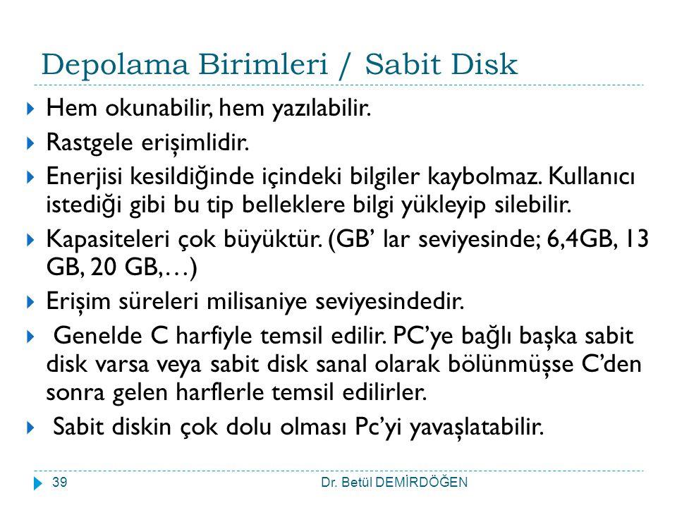 Depolama Birimleri / Sabit Disk  Hem okunabilir, hem yazılabilir.  Rastgele erişimlidir.  Enerjisi kesildi ğ inde içindeki bilgiler kaybolmaz. Kull