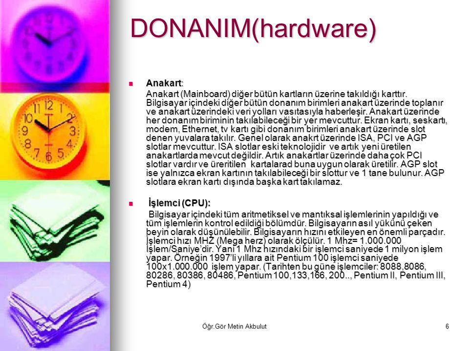 Öğr.Gör Metin Akbulut7 DONANIM(hardware) RAM: RAM: Bilgisayarın işlem yaparken kullandığı bellektir (hafıza).