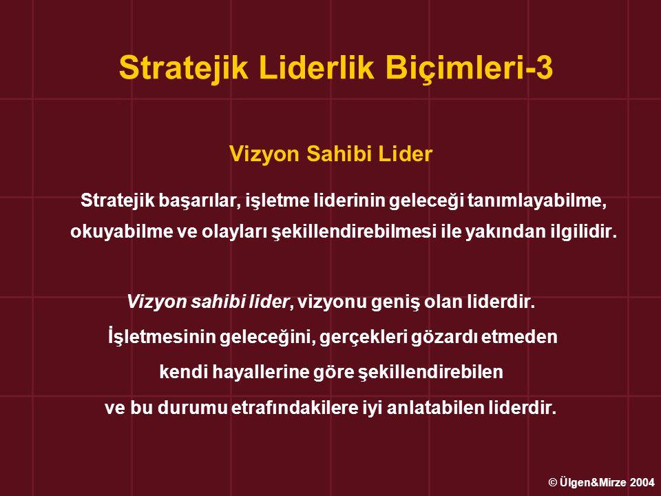 Stratejik Liderlik Biçimleri-3 Vizyon Sahibi Lider Stratejik başarılar, işletme liderinin geleceği tanımlayabilme, okuyabilme ve olayları şekillendire