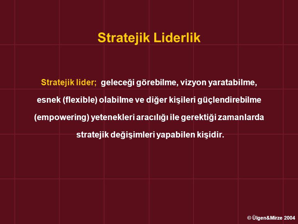 Stratejik Liderde Bulunması Gereken Özellikler Geleceği görebilmek, Vizyon yaratabilmek, Esnek (flexible) olabilmek, Belirsizliklerle baş edebilmek, Çalışanları güçlendirebilmek, Başkalarının duygu, düşünce ve davranışlarını anlamlı ve olumlu etkileyebilmek, İnsan kaynaklarını etkili yönetebilmek, Paydaşlarla iyi ilişkiler kurabilmek, Kendi paradigmalarını ve yeteneklerini sürekli sorgulamak ve geliştirebilmek, Çevresel koşullara uygun cesur kararlar alabilmek.