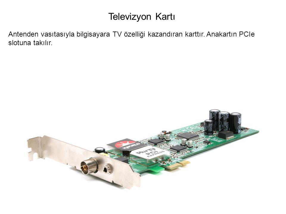 Antenden vasıtasıyla bilgisayara TV özelliği kazandıran karttır. Anakartın PCIe slotuna takılır. Televizyon Kartı
