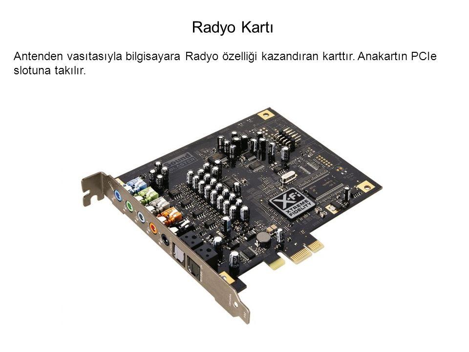 Antenden vasıtasıyla bilgisayara Radyo özelliği kazandıran karttır. Anakartın PCIe slotuna takılır. Radyo Kartı