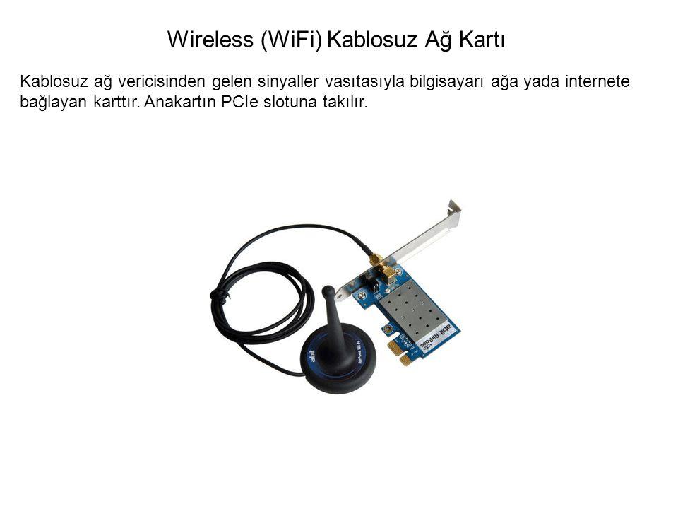 Kablosuz ağ vericisinden gelen sinyaller vasıtasıyla bilgisayarı ağa yada internete bağlayan karttır. Anakartın PCIe slotuna takılır. Wireless (WiFi)