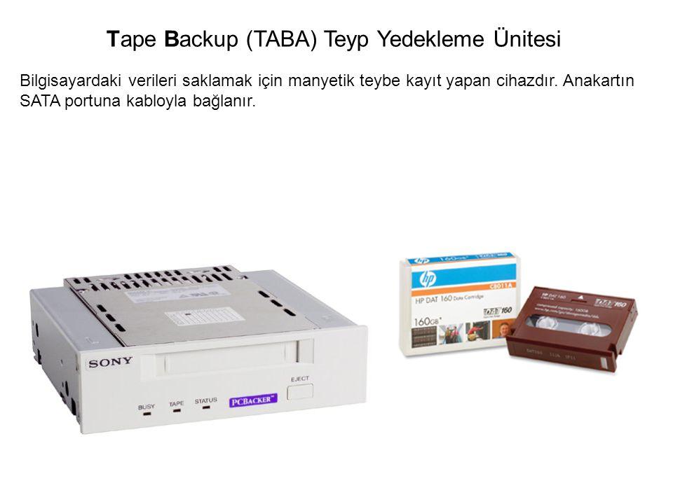 Bilgisayardaki verileri saklamak için manyetik teybe kayıt yapan cihazdır. Anakartın SATA portuna kabloyla bağlanır. Tape Backup (TABA) Teyp Yedekleme
