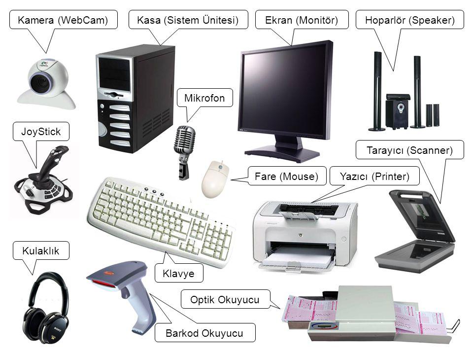 Kulaklık Kasa (Sistem Ünitesi)Ekran (Monitör) Barkod Okuyucu Mikrofon Hoparlör (Speaker)Kamera (WebCam) JoyStick Fare (Mouse)Yazıcı (Printer) Klavye T