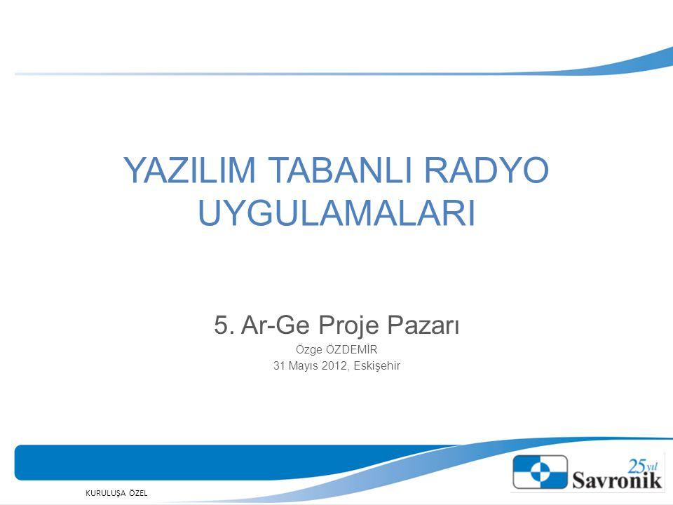 YAZILIM TABANLI RADYO UYGULAMALARI 5. Ar-Ge Proje Pazarı Özge ÖZDEMİR 31 Mayıs 2012, Eskişehir