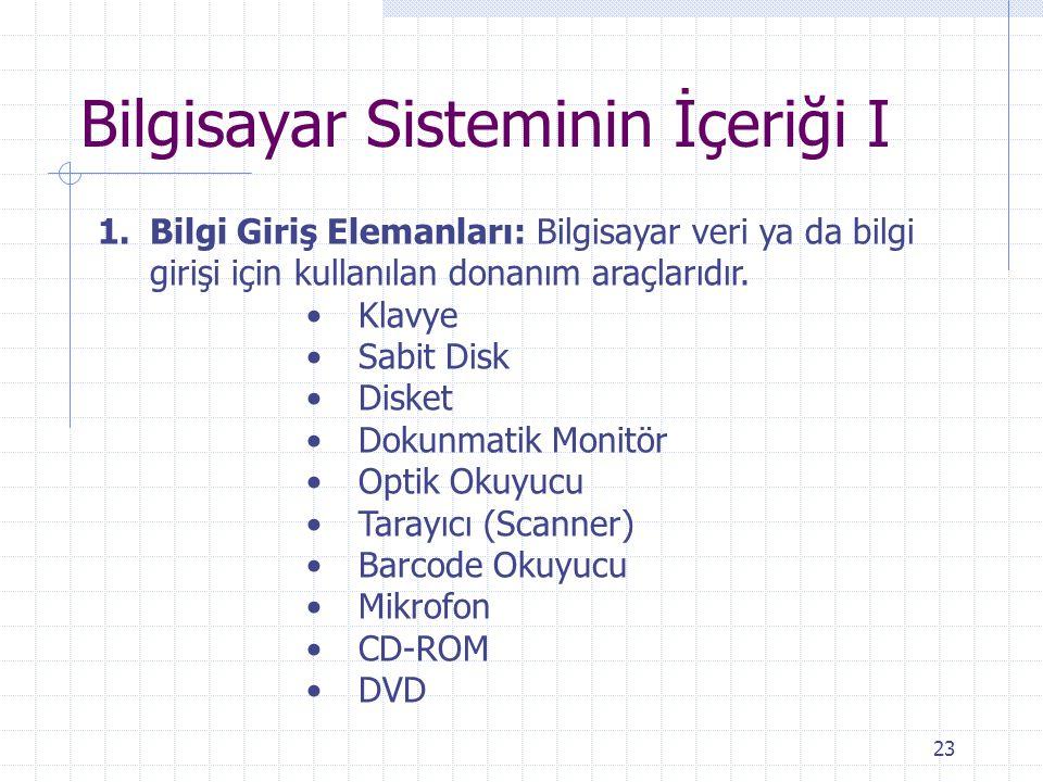 23 Bilgisayar Sisteminin İçeriği I 1.Bilgi Giriş Elemanları: Bilgisayar veri ya da bilgi girişi için kullanılan donanım araçlarıdır. Klavye Sabit Disk