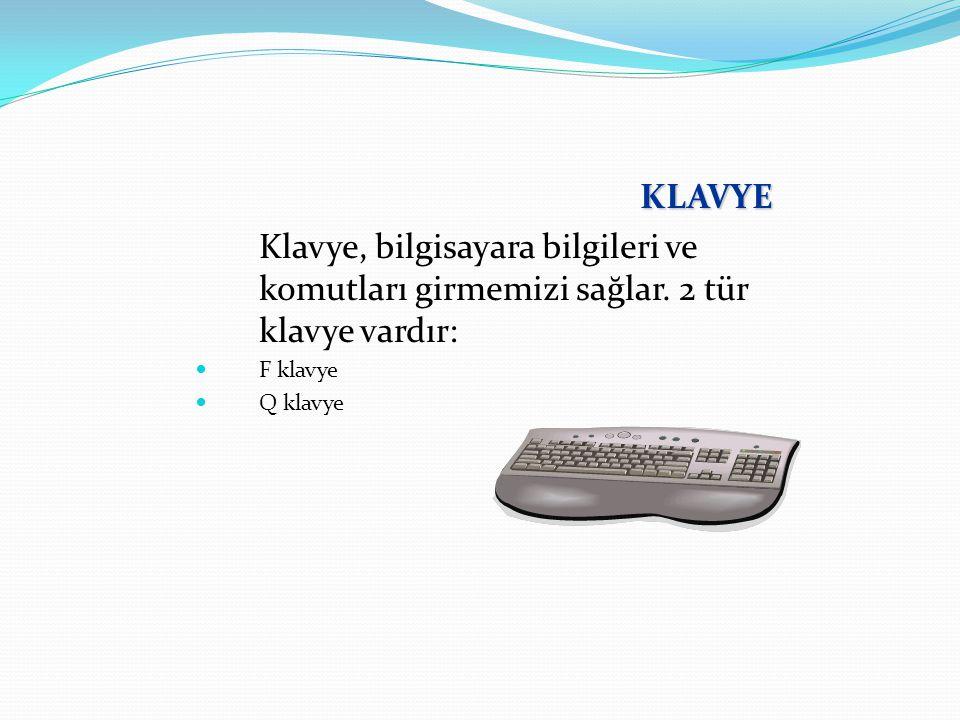 KLAVYE Klavye, bilgisayara bilgileri ve komutları girmemizi sağlar. 2 tür klavye vardır: F klavye Q klavye