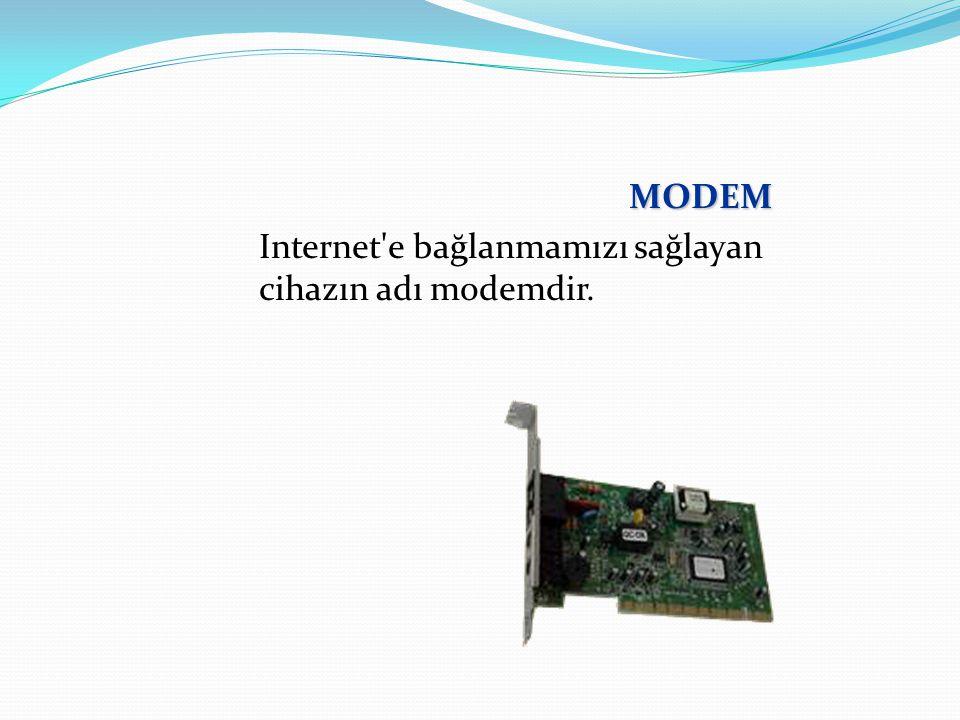 MODEM Internet'e bağlanmamızı sağlayan cihazın adı modemdir.