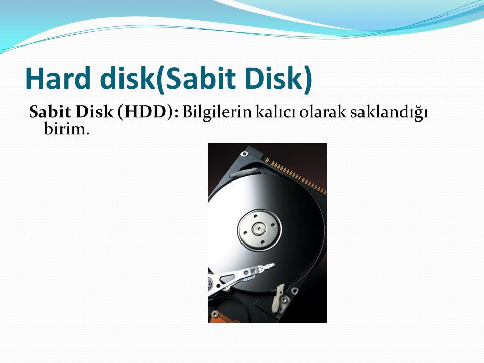 Hard disk(Sabit Disk) Sabit Disk (HDD): Bilgilerin kalıcı olarak saklandığı birim.
