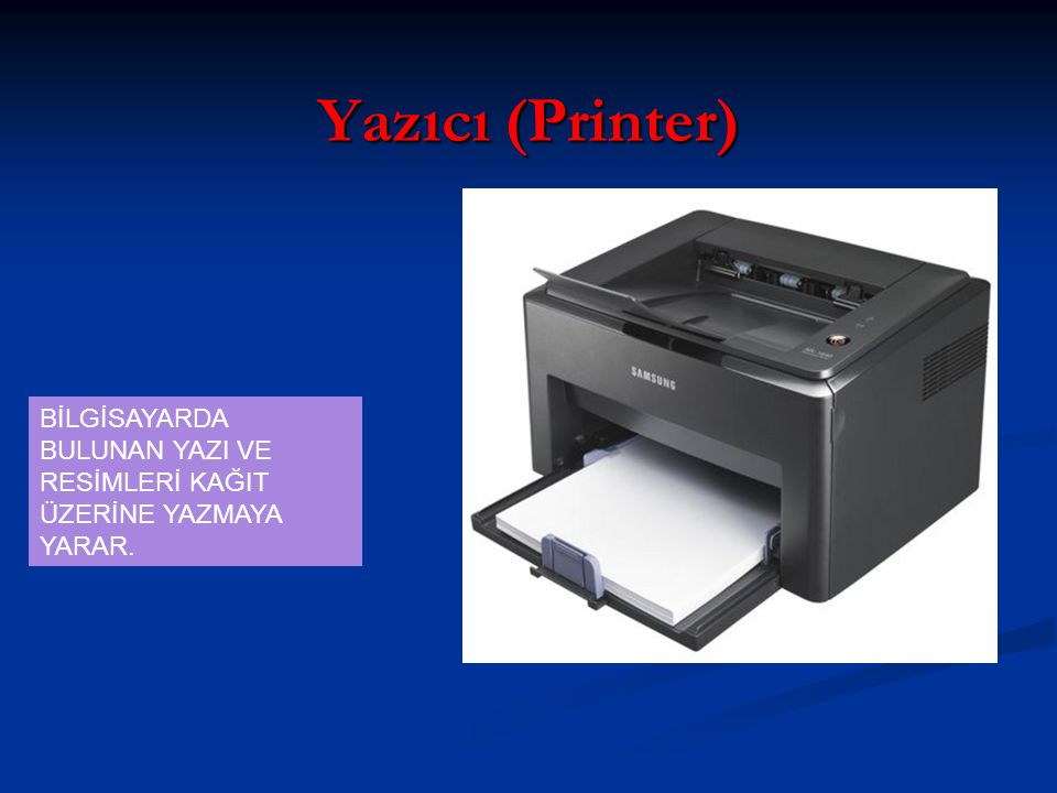 Yazıcı (Printer) BİLGİSAYARDA BULUNAN YAZI VE RESİMLERİ KAĞIT ÜZERİNE YAZMAYA YARAR.