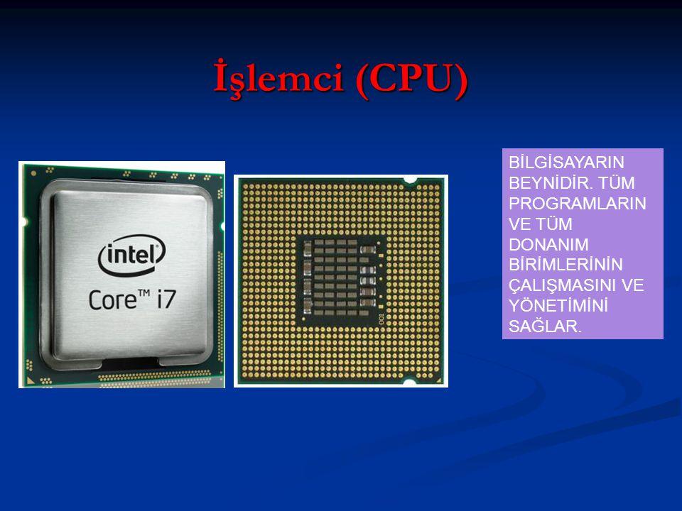 İşlemci (CPU) BİLGİSAYARIN BEYNİDİR. TÜM PROGRAMLARIN VE TÜM DONANIM BİRİMLERİNİN ÇALIŞMASINI VE YÖNETİMİNİ SAĞLAR.