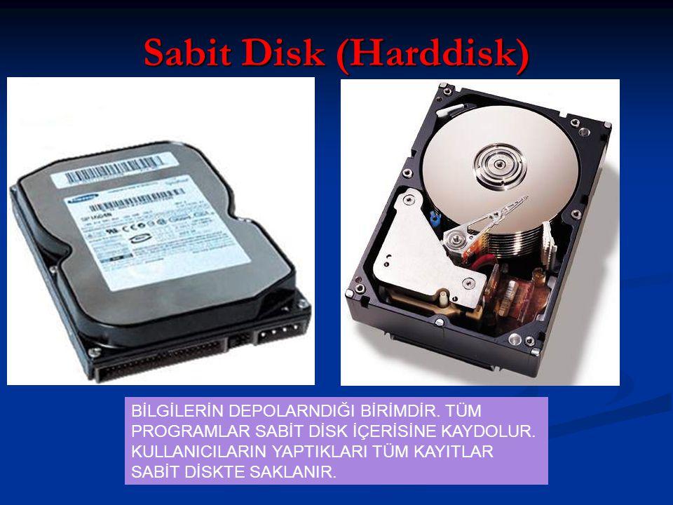 Sabit Disk (Harddisk) BİLGİLERİN DEPOLARNDIĞI BİRİMDİR. TÜM PROGRAMLAR SABİT DİSK İÇERİSİNE KAYDOLUR. KULLANICILARIN YAPTIKLARI TÜM KAYITLAR SABİT DİS