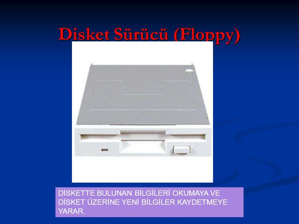Disket Sürücü (Floppy) DİSKETTE BULUNAN BİLGİLERİ OKUMAYA VE DİSKET ÜZERİNE YENİ BİLGİLER KAYDETMEYE YARAR.