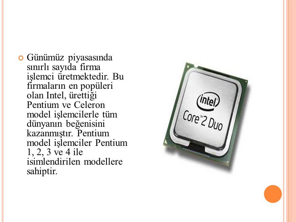Günümüz piyasasında sınırlı sayıda firma işlemci üretmektedir. Bu firmaların en popüleri olan Intel, ürettiği Pentium ve Celeron model işlemcilerle tü