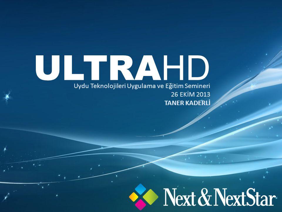 ULTRA HD Uydu Teknolojileri Uygulama ve Eğitim Semineri 26 EKİM 2013 TANER KADERLİ