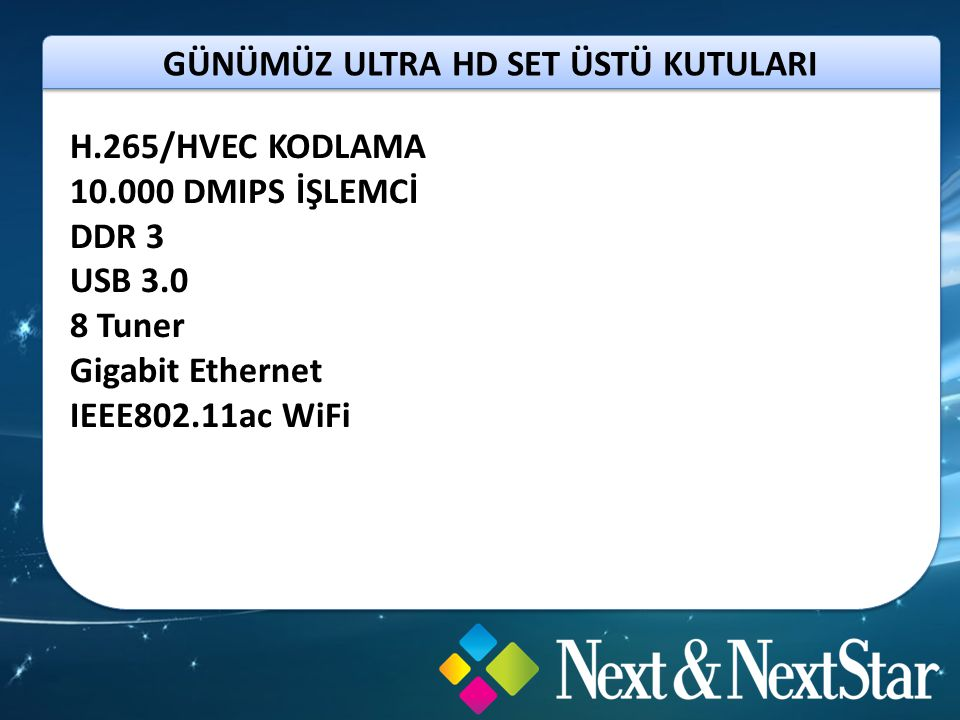 GÜNÜMÜZ ULTRA HD SET ÜSTÜ KUTULARI H.265/HVEC KODLAMA 10.000 DMIPS İŞLEMCİ DDR 3 USB 3.0 8 Tuner Gigabit Ethernet IEEE802.11ac WiFi