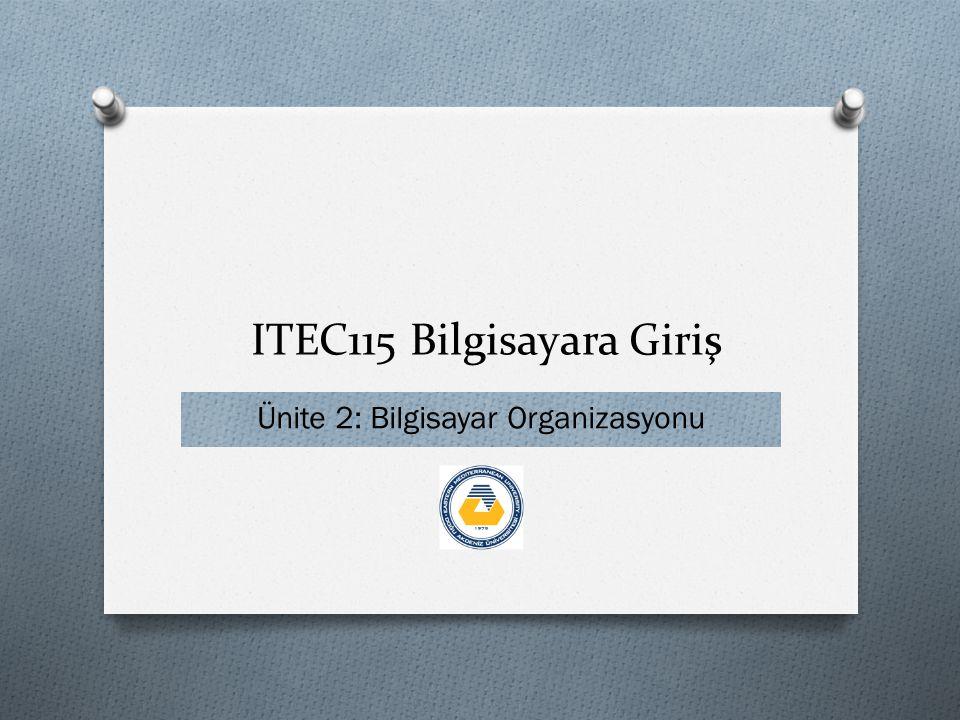 ITEC115 Bilgisayara Giriş Ünite 2: Bilgisayar Organizasyonu