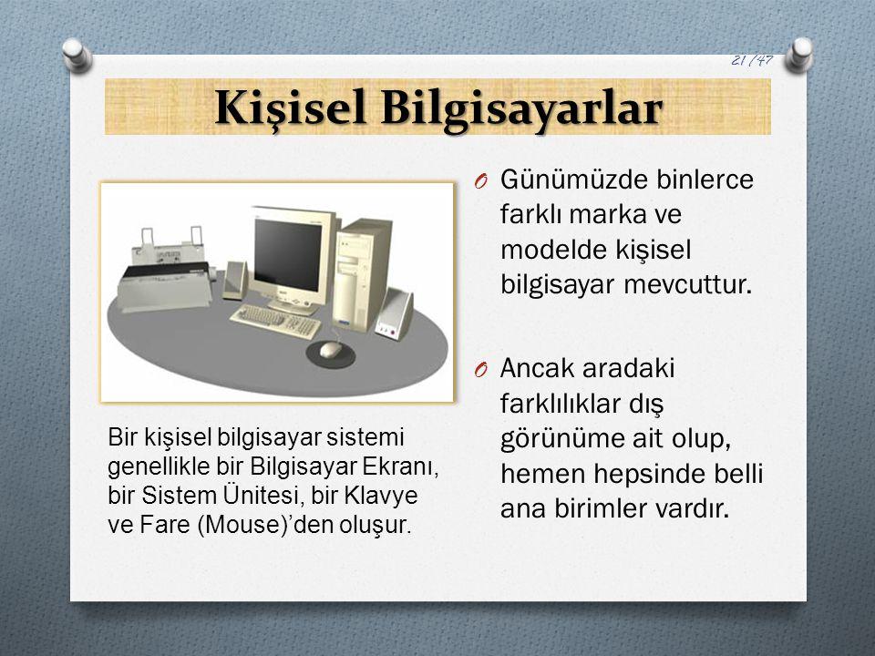 Kişisel Bilgisayarlar O Günümüzde binlerce farklı marka ve modelde kişisel bilgisayar mevcuttur. O Ancak aradaki farklılıklar dış görünüme ait olup, h