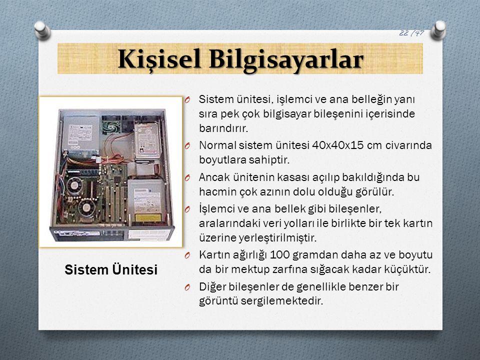 Kişisel Bilgisayarlar O Sistem ünitesi, işlemci ve ana belleğin yanı sıra pek çok bilgisayar bileşenini içerisinde barındırır. O Normal sistem ünitesi