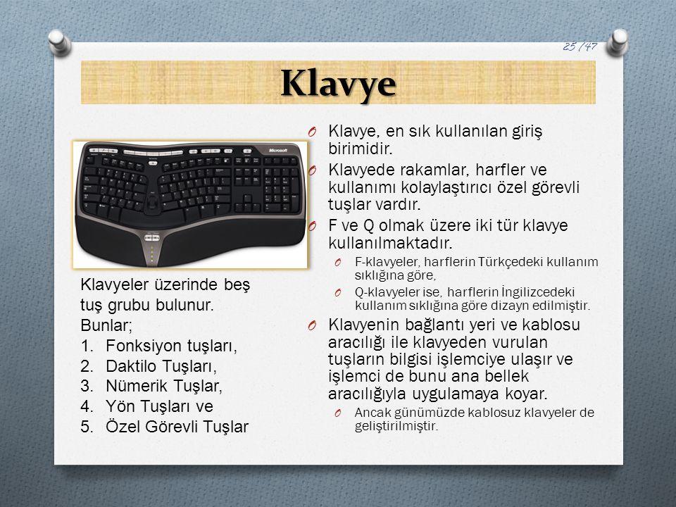 Klavye O Klavye, en sık kullanılan giriş birimidir. O Klavyede rakamlar, harfler ve kullanımı kolaylaştırıcı özel görevli tuşlar vardır. O F ve Q olma