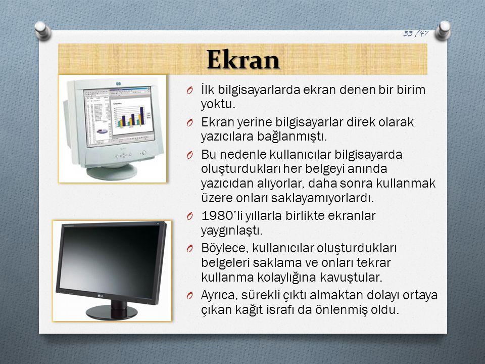 Ekran O İlk bilgisayarlarda ekran denen bir birim yoktu. O Ekran yerine bilgisayarlar direk olarak yazıcılara bağlanmıştı. O Bu nedenle kullanıcılar b