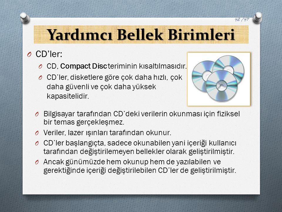 Yardımcı Bellek Birimleri O CD'ler: O CD, Compact Disc teriminin kısaltılmasıdır. O CD'ler, disketlere göre çok daha hızlı, çok daha güvenli ve çok da