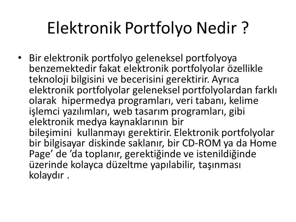 Elektronik portfolyolar; a.Kolay ulaşılabilir, taşınabilir, bölünebilir, denetlenebilir, geniş bir kitleyle paylaşılabilir.